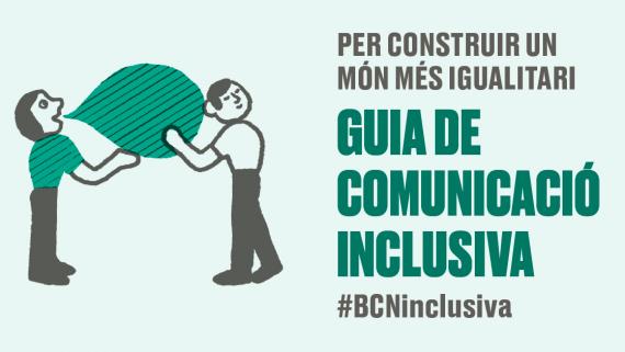 Per construir un món més igualitari. Guia de comunicació inclusiva. #BCNinclusiva