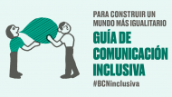 Para construir un mundo más igualitario. Guía de comunicación inclusiva. #BCNinclusiva
