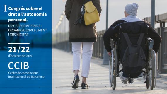 """primer congrés """"Dret a l'autonomia personal. Discapacitat física i orgànica, envelliment i cronicitat"""", que celebrarem a Barcelona els dies 21 i 22 d'octubre de 2019 al Centre de Convencions Internacional de Barcelona (CCIB)."""