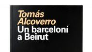 Imatge de la coberta del llibre 'Un barceloní a Beirut'.