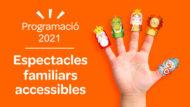 Banner d'espectacles familiars accessibles. Programació 2021. Imatge amb una mà oberta i els fons taronja.